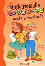 Mademoiselle Zouzou t.4 ; ouh ! la chouchoute - Couverture - Format classique