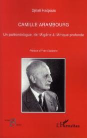Camille Arambourg ; un paléontologue, de l'Algérie à l'Afrique profonde - Couverture - Format classique