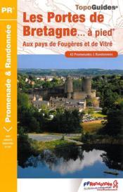 Les Portes de Bretagne... à pied ; aux pays de Fougères et de Vitré - Couverture - Format classique