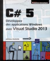 Vente livre :  C# 5 ; développez des applications Windows avec Visual Studio 2013  - Jerome Hugon