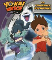 Vente livre :  Yo-Kai Watch ; la vengeance d'Octorgone  - Collectif