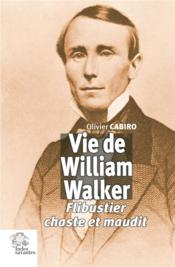 Vente  Vie de William Walker ; flibustier chaste et maudit  - Olivier Cabiro