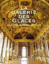 La galerie des glaces ; histoire et restauration - Intérieur - Format classique