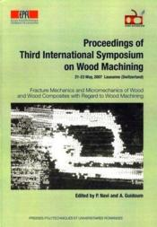 Proceedings of third international symposium on wood machining ; fracture mechanics and micromechanics of wood and wood composites with regard to wood machining - Couverture - Format classique