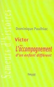 Semeurs d'histoires ; Victor ou l'accompagnement dun enfant différent - Intérieur - Format classique