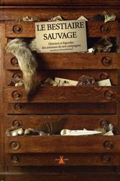 Le bestiaire sauvage ; histoire et légendes des animaux de nos campagnes - Intérieur - Format classique