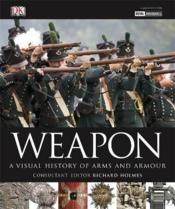 Vente livre :  Weapon ; a visual history of arms and armour  - Richard Holmes