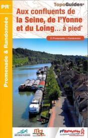 Aux confluents de la Seine, de l'Yonne et du Loing... à pied - Couverture - Format classique