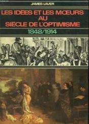 Les Idees Et Les Moeurs Au Siecle De L'Optimisme. 1848 / 1914. - Couverture - Format classique