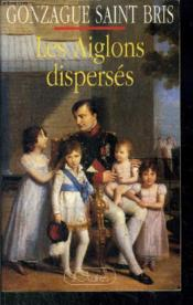 Les aiglons dispersés  - Gonzague Saint Bris