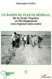 Le Bassin Du Fleuve Senegal ; De La Traite Negriere Au Developpement Sous-Regional Auto-Centre - Intérieur - Format classique