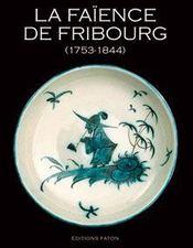 La faïence de Fribourg ; 1753-1844 - Intérieur - Format classique