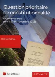 Vente livre :  Question prioritaire de constitutionnalité ; la jurisprudence(mars 2010 - novembre 2012)  - Bertrand Mathieu