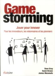 Vente  Gamestorming ; jouer pour innover  - Dave Gray - Sunni Brown - James Macanufo
