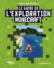 Vente livre :  Minecraft ; le guide de l'exploration  - Stephane Pilet