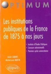 Les Institutions Publiques De La France De 1875 A Nos Jours - Couverture - Format classique