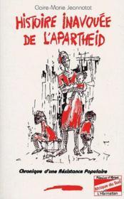Histoire inavouée de l'apartheid ; chronique d'une résistance populaire - Couverture - Format classique