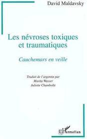 Les névroses toxiques et traumatiques ; cauchemars en veille - Intérieur - Format classique