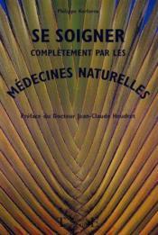 Se Soigner Completement Medecines Naturel. - Couverture - Format classique