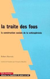 La traité des fous ; la construction sociale de la schizophrénie - Couverture - Format classique