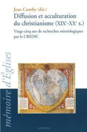 Diffusion et acculturation du christianisme (XIX-XX siecles) vingt-cinq ans de recherches missiologiques par le CREDIC - Couverture - Format classique