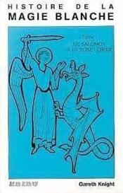 Histoire De La Magie Blanche Tome I. De Salomon A La Rose+croix - Couverture - Format classique