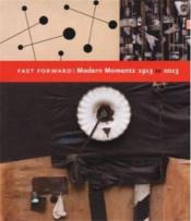 Fast Forward: Modern Moments 1913-2013 /Anglais - Couverture - Format classique