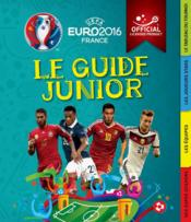 Vente livre :  UEFA ; Euro 2016 France ; le guide junior  - Joe Fullman