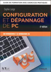 Configuration et dépannage de PC ; de Windows 7 à Windows 10 (6e édition)  - Sophie Lange