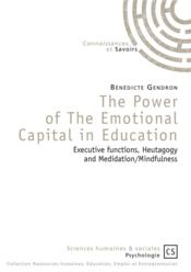 Vente livre :  The power of the emotional capital in education ; executive functions, heutagogy and medidation/mindfulness  - Benedicte Gendron
