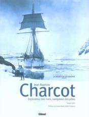 Charcot ; explorateur des mers, navigateur des pôles - Couverture - Format classique