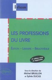 Les professions du livre ; édition, librairie, bibliothèque (2e édition) - Intérieur - Format classique