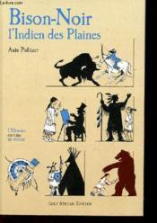 Bison Noir, L'Indien Des Plaines - Couverture - Format classique