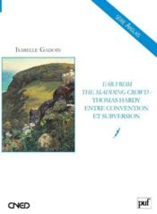 Far from the madding crowd ; Thomas Hardy entre convention et subversion  - Isabelle Gadoin