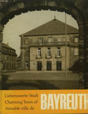 Liebenswerte Stadt Bayreuth / Charming Town Of B. / Aimable Ville De B. - Couverture - Format classique