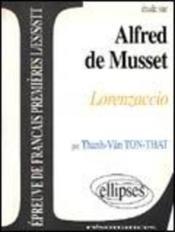 Etude Sur Alfred De Musset Lorenzaccio Epreuve De Francais Premieres L/Es/S/Stt - Couverture - Format classique