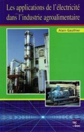 Les applications de l'électricité dans l'industrie agroalimentaire - Couverture - Format classique
