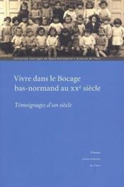 Vivre dans le bocage bas-normand au XX siècle ; temoignages d'un siècle - Couverture - Format classique