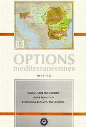 Agricultural price reform under transition in bulgaria romania and solvenia ; options mediterraneennes - Couverture - Format classique