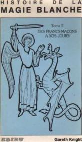 Histoire De La Magie Blanche Tome Ii. Des Francs-Macons A Nos Jours - Couverture - Format classique