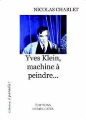 Yves Klein, machine à peindre... - Couverture - Format classique