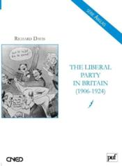 The Liberal Party in Britain (1906-1924)  - Richard Davis