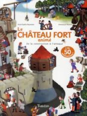 Le château fort animé ; de la construction à l'attaque - Couverture - Format classique