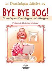 Bye bye bog ! chroniques d'un blogue qui débogue - Couverture - Format classique