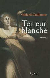 Vente livre :  Terreur blanche  - Guillaume-G - Gildard Guillaume