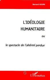 L'idéologie humanitaire ou le spectacle de l'alterité perdue - Couverture - Format classique