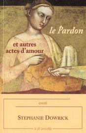 Le Pardon ; Et Autres Actes D'Amour - Intérieur - Format classique
