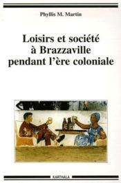Loisirs et societe a Brazzaville pendant l'ere coloniale - Couverture - Format classique