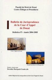 Bulletin de jurisprudence de la cour d appel de Douai ; bulletin n. 3 ; année 2004-2005 - Couverture - Format classique