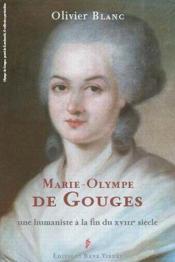 Marie-Olympe de Gouges ; une humaniste à la fin du XVIII siècle - Couverture - Format classique